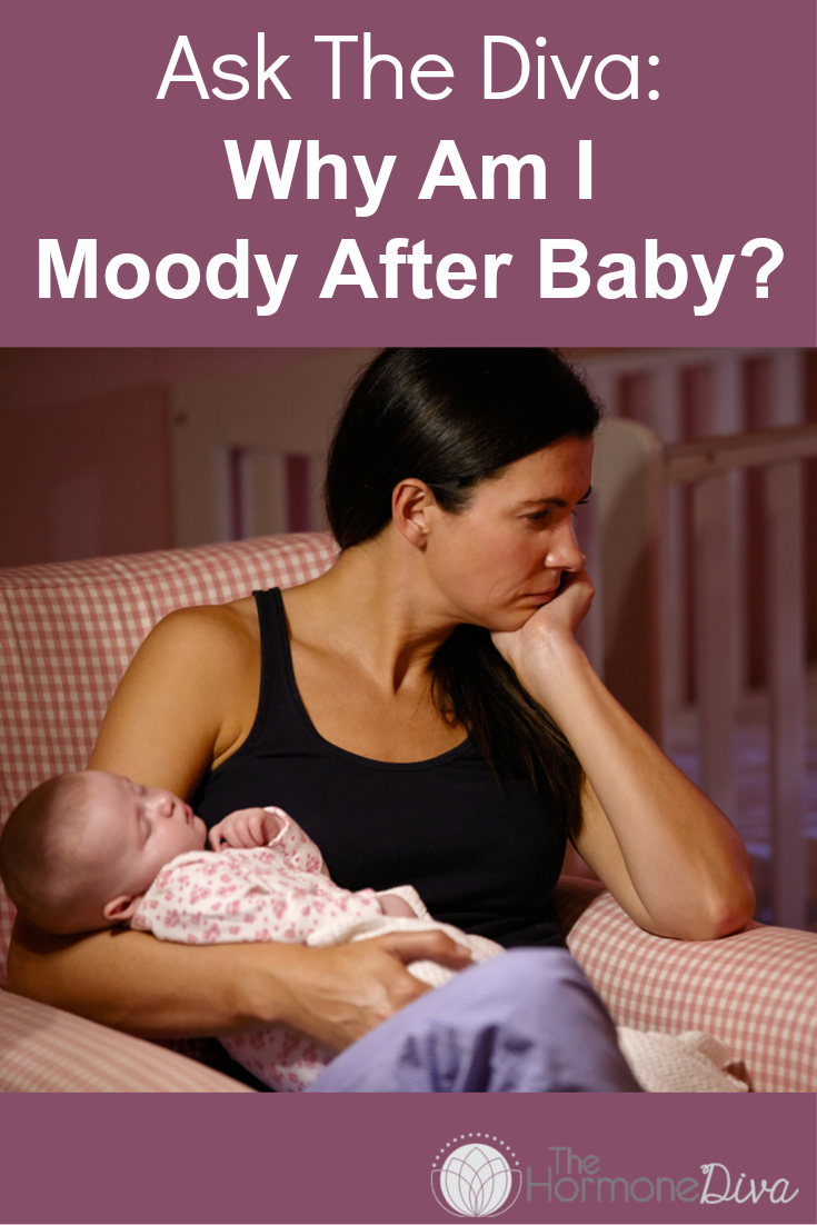 Ask The Diva: Why Am I Moody After Baby? | The Hormone Diva