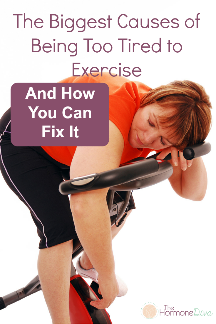 The Biggest Causes of Being Too Tired to Exercise, And How You Can Fix It | The Hormone Diva