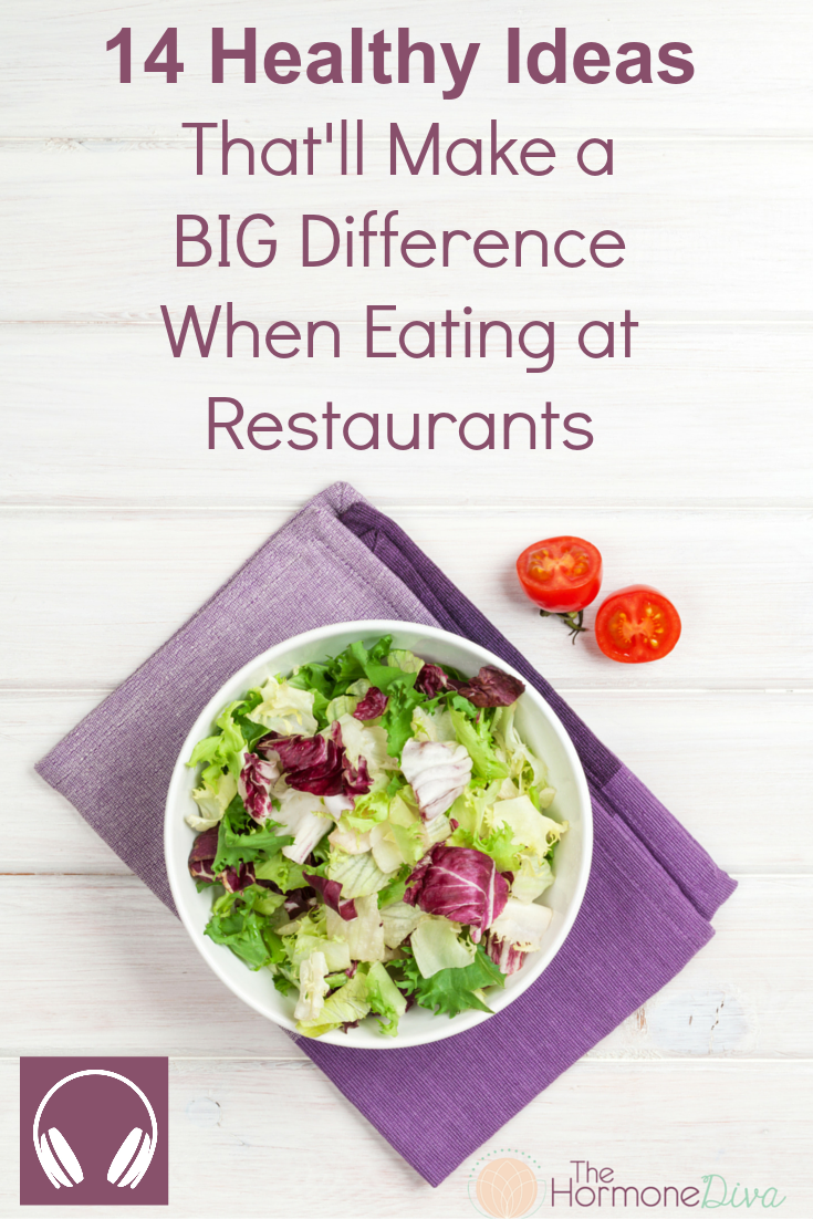 14 Healthy Ideas That'll Make a Big Difference When Eating at Restaurants | The Hormone Diva