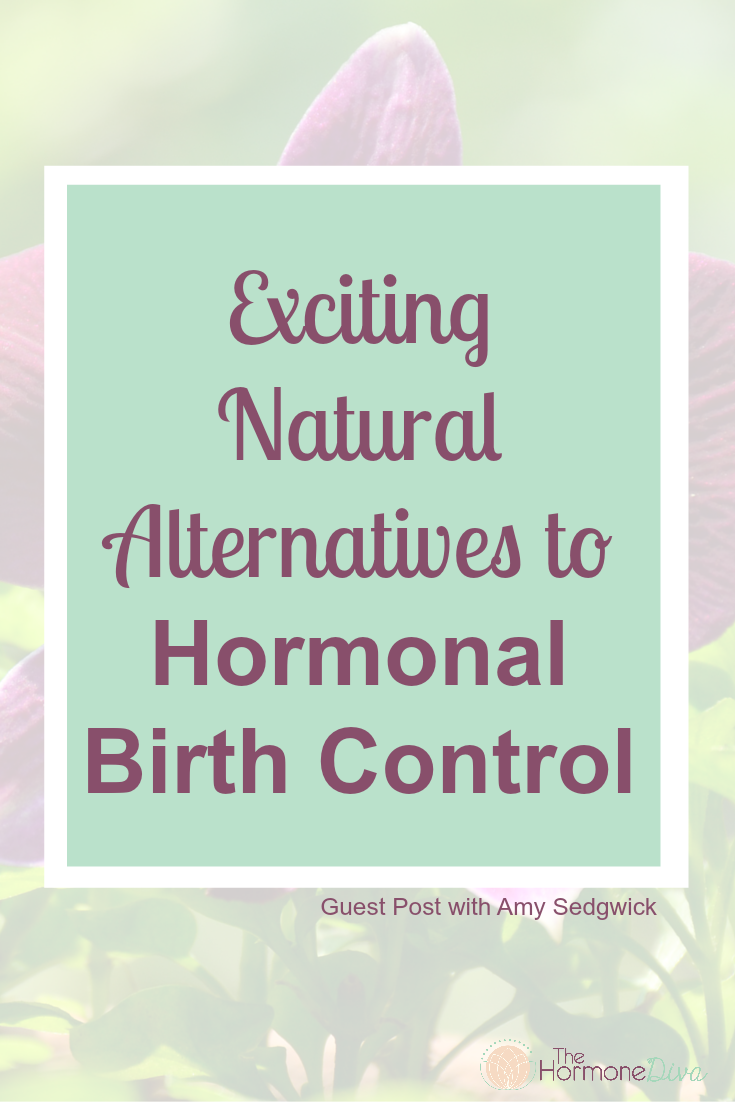 Exciting Natural Alternatives to Hormonal Birth Control | The Hormone Diva