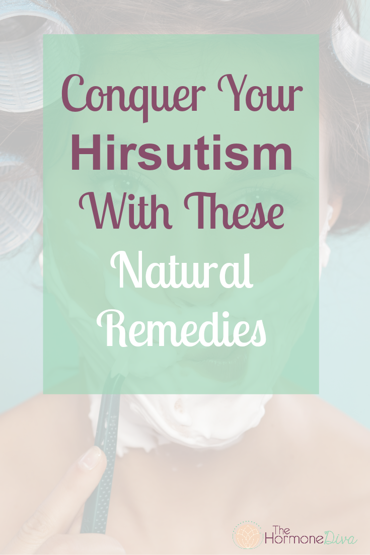 Conquer Your Hirsutism with These Natural Remedies | The Hormone Diva