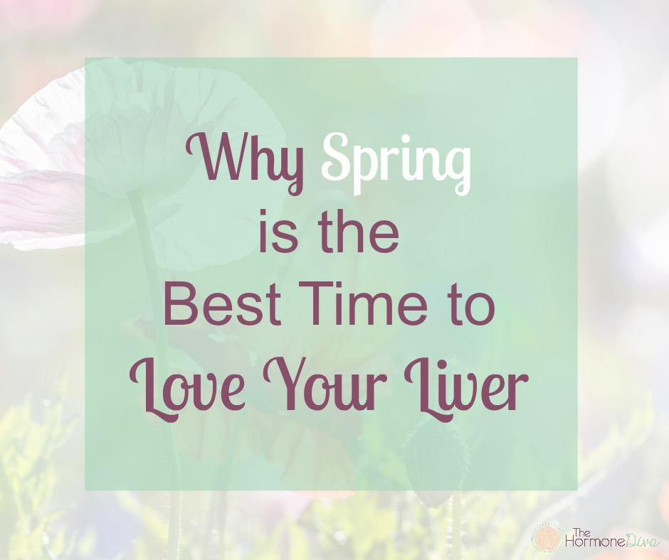 Why Spring is the Best Time to Love Your Liver   The Hormone Diva