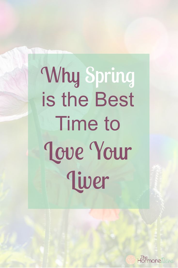 Why Spring is the Best Time to Love Your Liver | The Hormone Diva