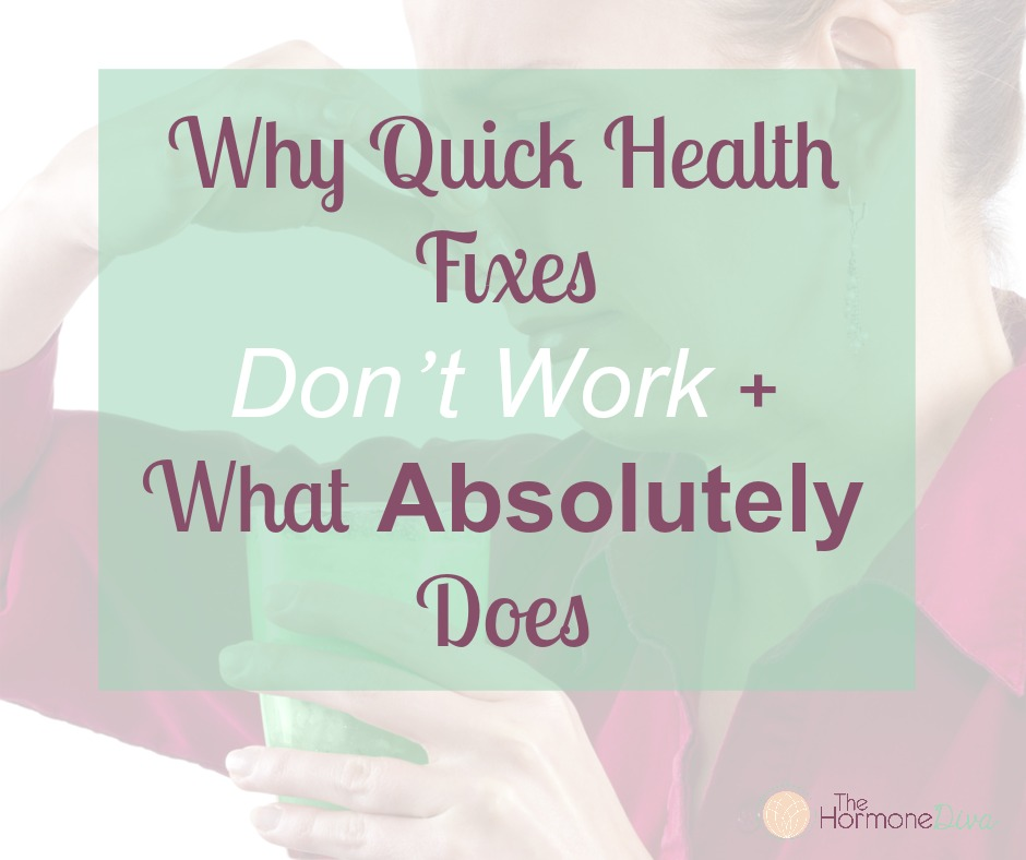 Why Quick Health Fixes Don't Work + What Absolutely Does | The Hormone Diva
