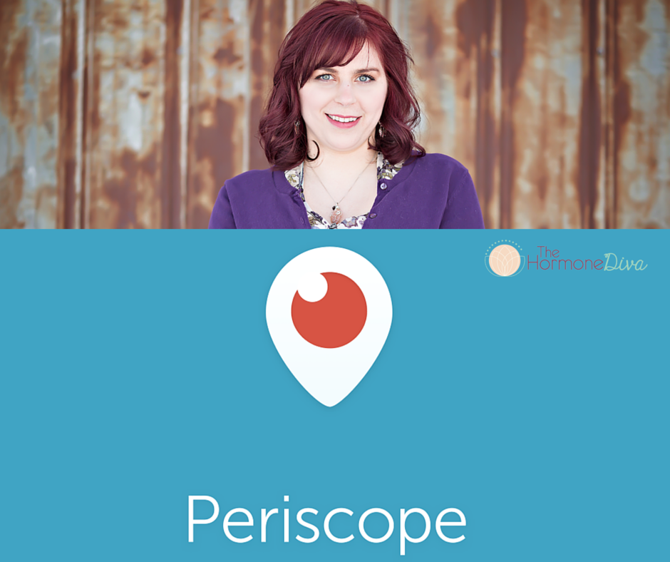 Join Me On Periscope! | The Hormone Diva