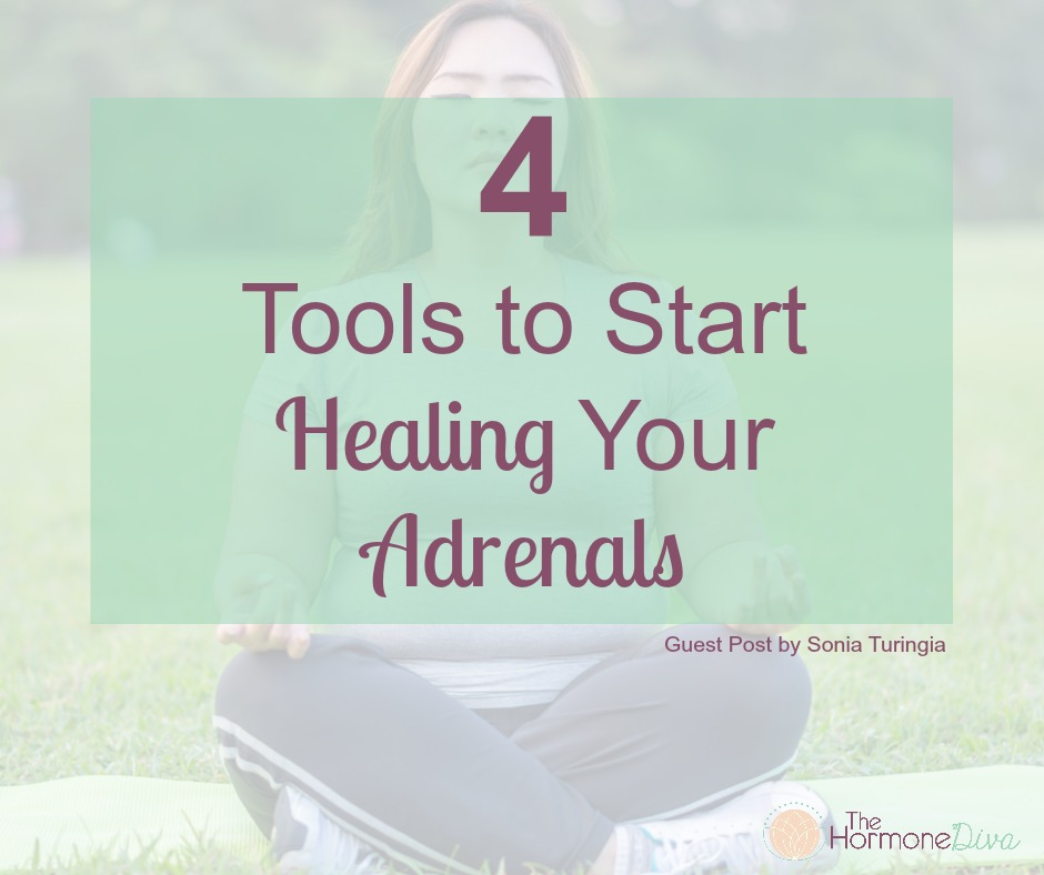 4 Tools to Start Healing Your Adrenals | The Hormone Diva