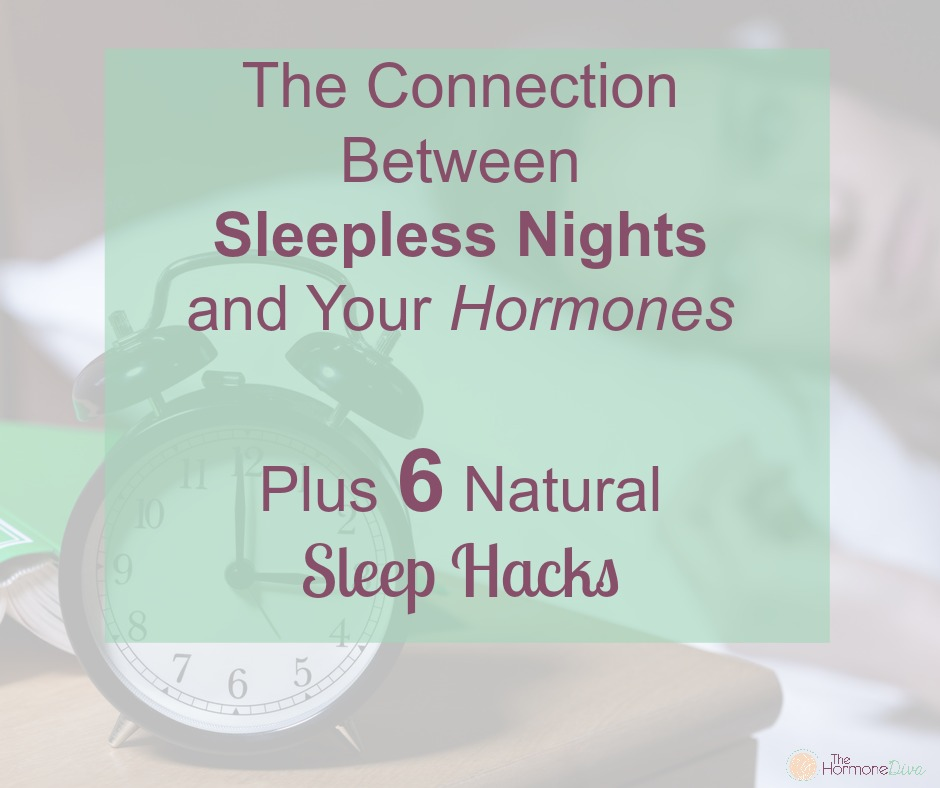 The Connection Between Sleepless Nights and Your Hormones, Plus 6 Natural Sleep Hacks | The Hormone Diva