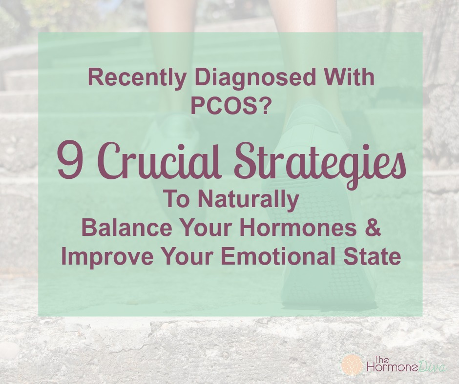 Recently Diagnosed With PCOS? 9 Crucial Strategies To Naturally Balance Your Hormones & Improve Your Emotional State | The Hormone Diva