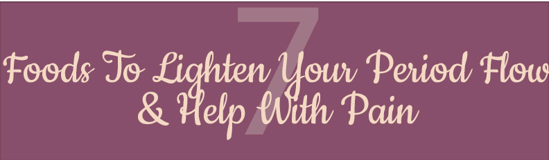 Suffering From Heavy & Painful Periods? 7 Foods To Lighten Your Flow & Help With Pain | Infographic | The Hormone Diva