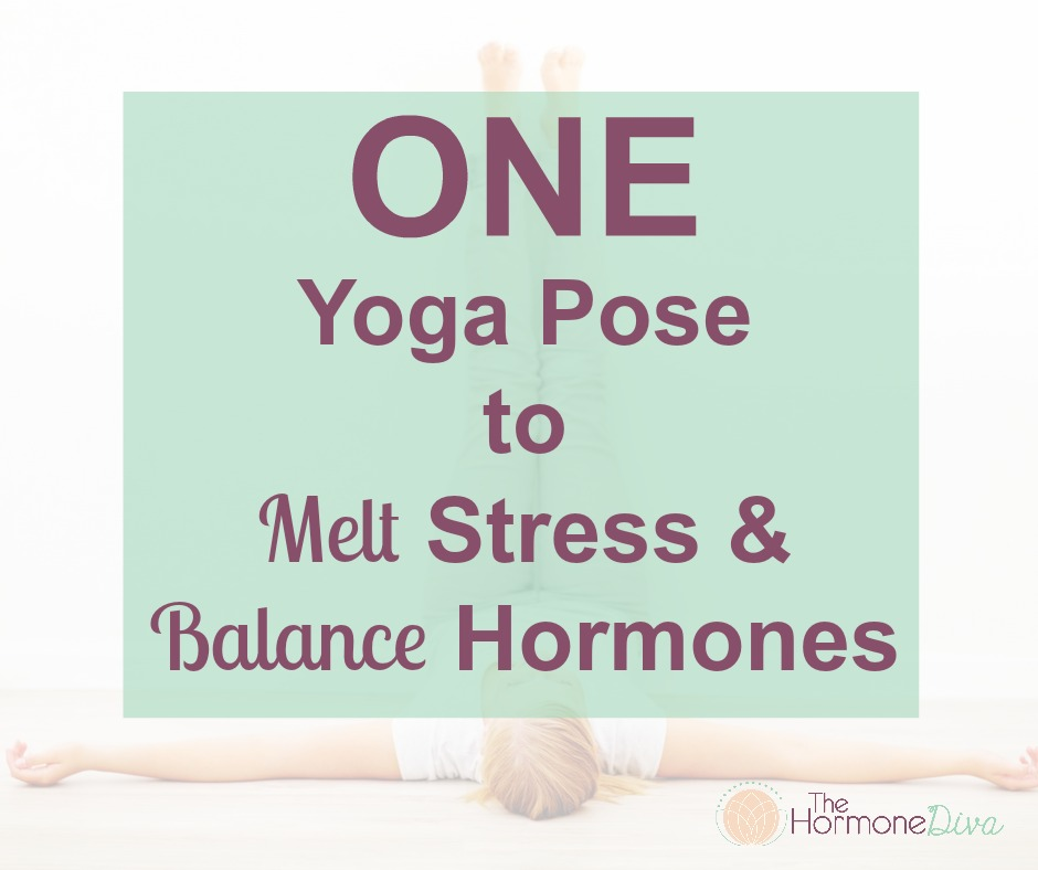 One Life-Changing Yoga Pose to Melt Stress and Balance Hormones | The Hormone Diva