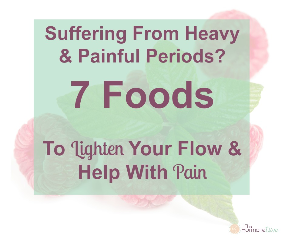 Suffering From Heavy & Painful Periods? 7 Foods To Lighten Your Flow & Help With Pain | The Hormone Diva