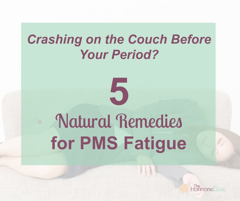 Crashing on the Couch Before Your Period? 5 Natural Remedies for PMS Fatigue | The Hormone Diva