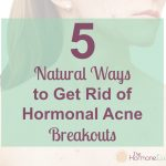 5 Natural Ways to Get Rid of Hormonal Acne Breakouts | The Hormone Diva