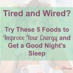 Tired and Wired? Try These 5 Foods to Improve Your Energy and Get a Good Night's Sleep | The Hormone Diva