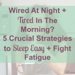 Wired At Night + Tired In The Morning 5 Crucial Strategies to Sleep Easy + Fight Fatigue | The Hormone Diva