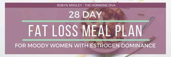 28-Day Fat Loss Meal Plan for Moody Women with Estrogen Dominance | The Hormone Diva