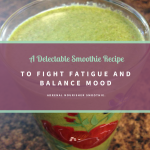 A Delectable Smoothie Recipe to Fight Fatigue and Balance Mood | The Hormone Diva