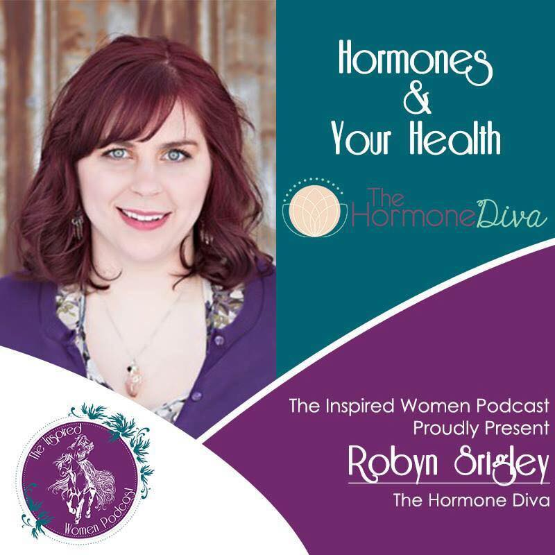 The Inspired Women Podcast Episode 31 with Robyn Srigley, The Hormone Diva | The Hormone Diva