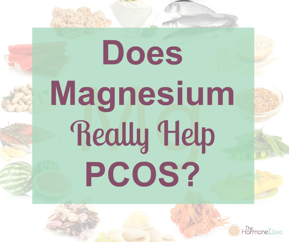 Does Magnesium Really Help PCOS? | The Hormone Diva