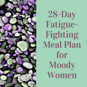 28 Day Fatigue-Fighting Meal Plan for Moody Women | The Hormone Diva
