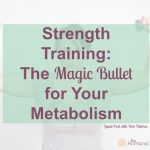 Strength Training: The Magic Bullet for Your Metabolism | The Hormone Diva