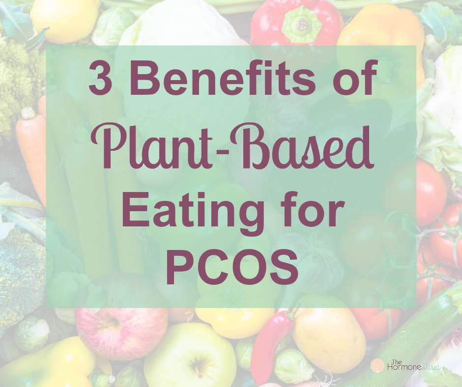 3 Benefits of Plant-Based Eating for PCOS | The Hormone Diva