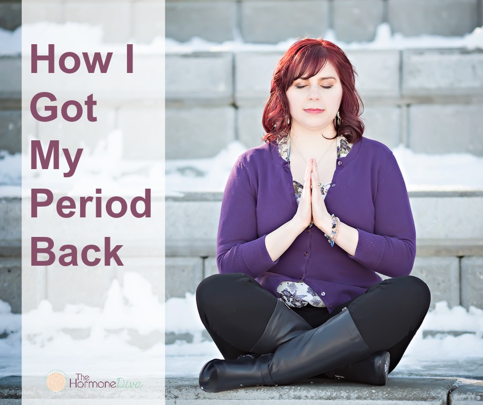 How I Got My Period Back | The Hormone Diva
